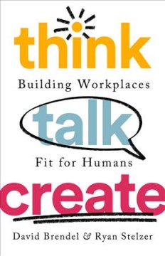 Think Talk Create : Building Workplaces Fit for Humans