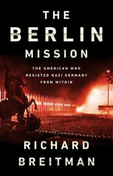 The Berlin mission : the American who resisted Nazi Germany from within