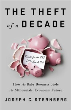The theft of a decade : baby boomers, millennials, and the distortion of our economy