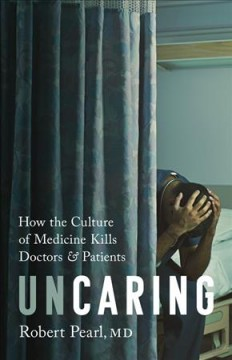 Uncaring : how physician culture kills doctors and patients