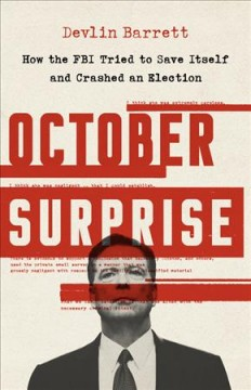 October Surprise : How the FBI Tried to Save Itself and Crashed an Election