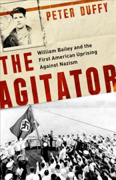 The agitator : William Bailey and the first American uprising against Nazism