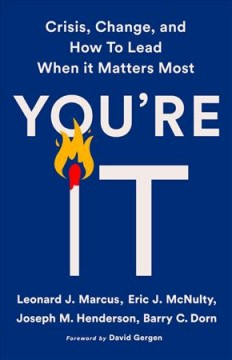 You're it : crisis, change, and how to lead when it matters most
