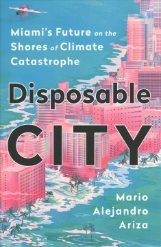 Disposable city : Miami's future on the shores of climate catastrophe