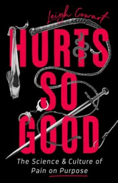 Hurts so good : the science and culture of pain on purpose