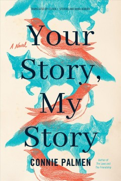 Your story, my story : a novel / Connie Palmen ; translated by Eileen J. Stevens and Anna Asbury.