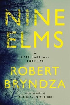 Nine elms : a Kate Marshall thriller / Robert Bryndza.