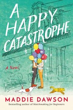 A happy catastrophe : a novel