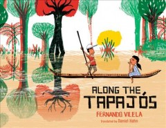 Along the Tapajós / written and illustrated by Fernando Vilela ; translated by Daniel Hahn.