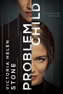 Problem child : a Jane Doe thriller / Victoria Helen Stone.