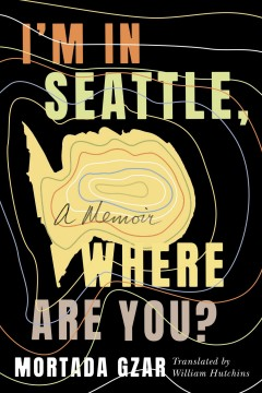 I'm in Seattle, where are you? : a memoir / Mortada Gzar ; translated by William Hutchins ; illustrations by the author.
