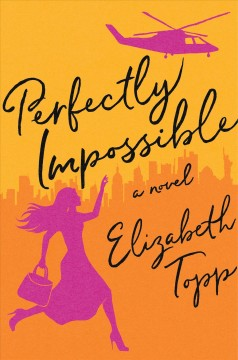 Perfectly Impossible : A Novel