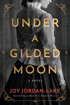 Under a gilded moon : a novel / Joy Jordan-Lake.