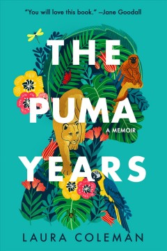 The Puma Years : A Memoir of Love and Transformation in the Bolivian Jungle