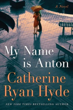 My name is Anton : a novel / Catherine Ryan Hyde.