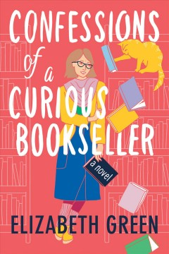 Confessions of a curious bookseller : a novel / Elizabeth Green.