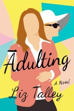 Adulting : a novel / Liz Talley.