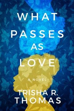 What passes as love : a novel / Trisha R. Thomas.