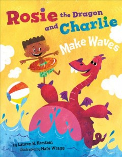 Rosie the dragon and Charlie make waves / by Lauren Kerstein ; Illustrations by Nate Wragg.