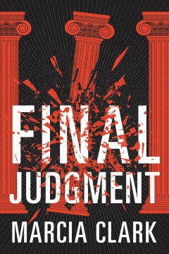 Final judgment : a Samantha Brinkman legal thriller / Marcia Clark.