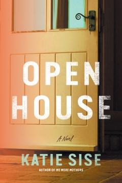 Open house : a novel / Katie Sise.