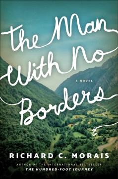 The man with no borders : a novel / Richard C. Morais.