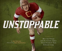 Unstoppable : How Jim Thorpe and the Carlisle Indian School Defeated the Army