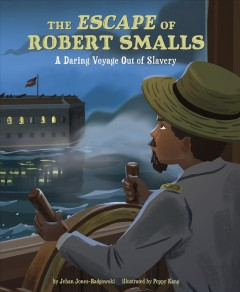 The escape of Robert Smalls : a perilous voyage out of slavery