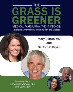 THE GRASS IS GREENER Medical Marijuana, TCH & CBD OIL : Reversing Chronic Pain, Inflammation and Disease
