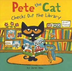 Pete the cat checks out the library / by James Dean.