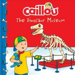 Caillou : The Dinosaur Museum