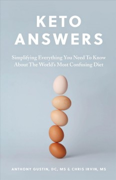 Keto answers : simplifying everything you need to know about the world's most confusing diet Dr. Anthony Gustin, DC, MS and Chris Irvin, MS.