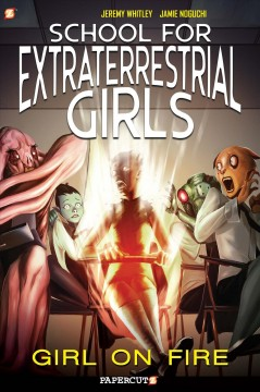 School for Extraterrestrial Girls 1 : Girl on Fire