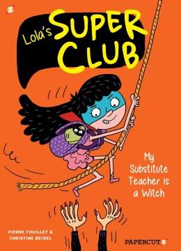 Lola's Super Club 2 : My Substitute Teacher Is a Witch