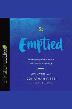 Emptied : experiencing the fullness of a poured-out marriage [electronic resource] / Wynter Pitts and Jonathan Pitts.