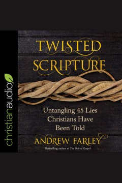 Twisted scripture : untangling 45 lies Christians have been told [electronic resource] / Andrew Farley.