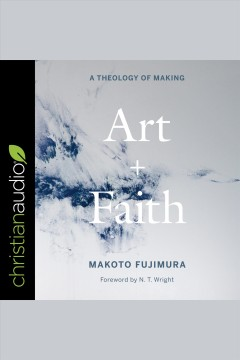 Art and faith : a theology of making [electronic resource].