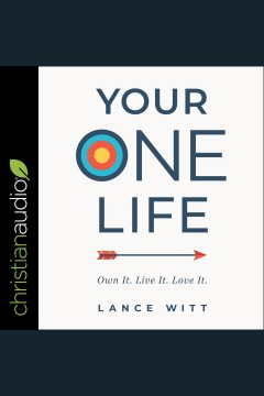 Your one life : own it. live it. love it. [electronic resource] / Lance Witt.