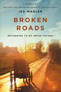 Broken roads : returning to my Amish father