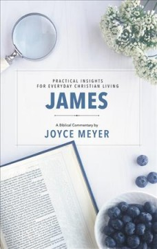 James : biblical commentary / by Joyce Meyer.