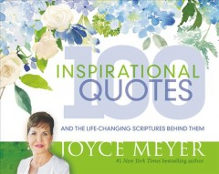 100 inspirational quotes : and the life-changing scriptures behind them / Joyce Meyer.