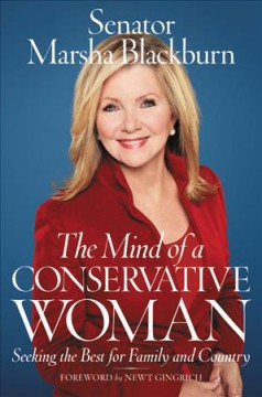 The mind of a conservative woman : seeking the best for family and country / Marsha Blackburn.