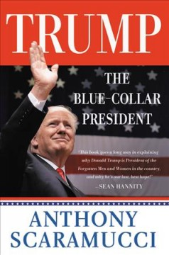 Trump : the blue-collar president / Anthony Scaramucci.