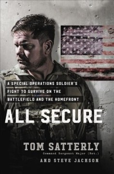 All Secure : A Delta Force Operator's Fight to Survive on the Battlefield and the Homefront