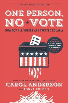 One person, no vote : how not all voters are treated equally / Carol Anderson with Tonya Bolden.