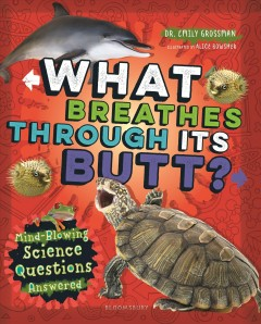 What breathes through its butt? : mind-blowing science questions answered