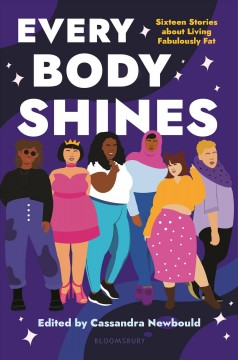 Every body shines : sixteen stories about living fabulously fat / edited by Cassandra Newbould.