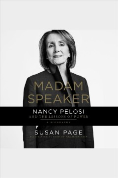 Madam speaker [electronic resource] : Nancy Pelosi and the Lessons of Power / Susan Page