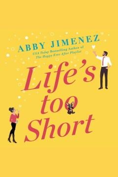 Life's too short [electronic resource] / Abby Jimenez.