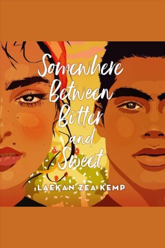 Somewhere between bitter and sweet [electronic resource] / by Laekan Zea Kemp.